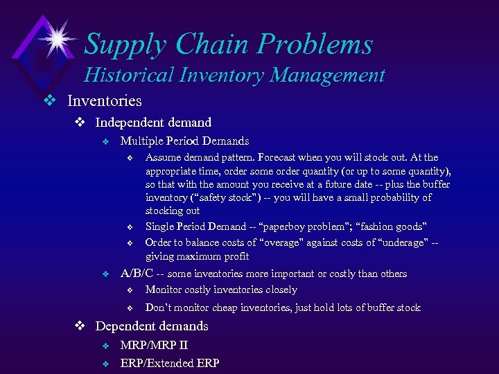 Supply Chain Problems Historical Inventory Management v Inventories v Independent demand v Multiple Period
