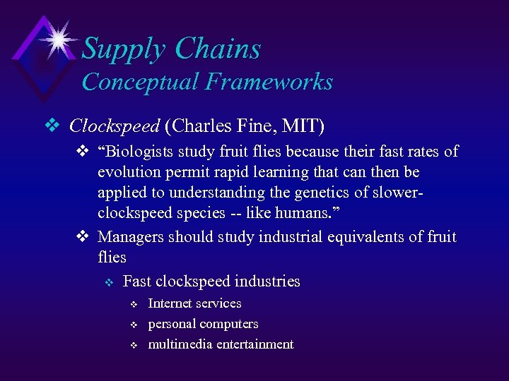 "Supply Chains Conceptual Frameworks v Clockspeed (Charles Fine, MIT) v ""Biologists study fruit flies"