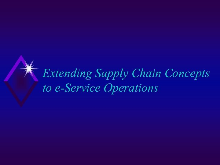 Extending Supply Chain Concepts to e-Service Operations