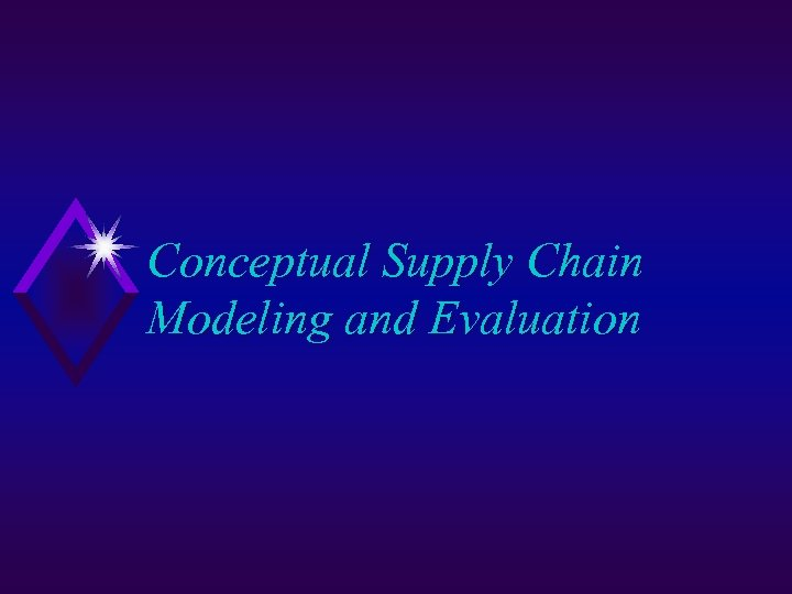 Conceptual Supply Chain Modeling and Evaluation