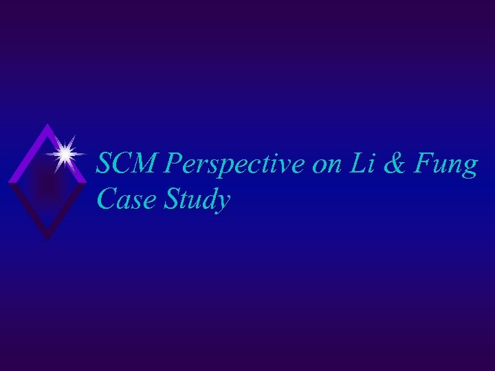 SCM Perspective on Li & Fung Case Study