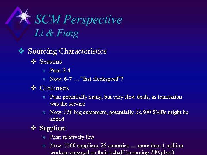 SCM Perspective Li & Fung v Sourcing Characteristics v Seasons v v Past: 2