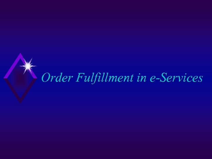 Order Fulfillment in e-Services