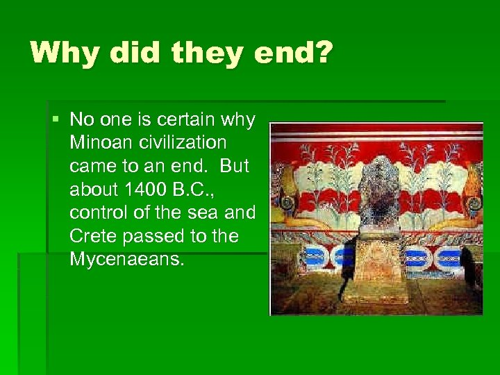 Why did they end? § No one is certain why Minoan civilization came to