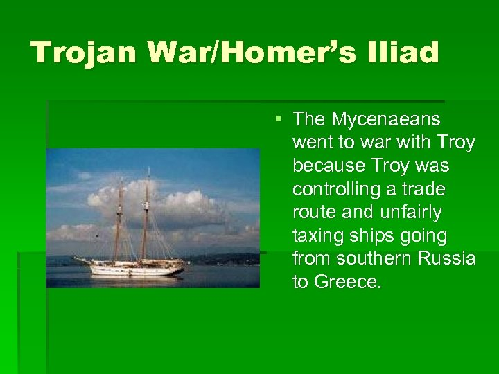Trojan War/Homer's Iliad § The Mycenaeans went to war with Troy because Troy was