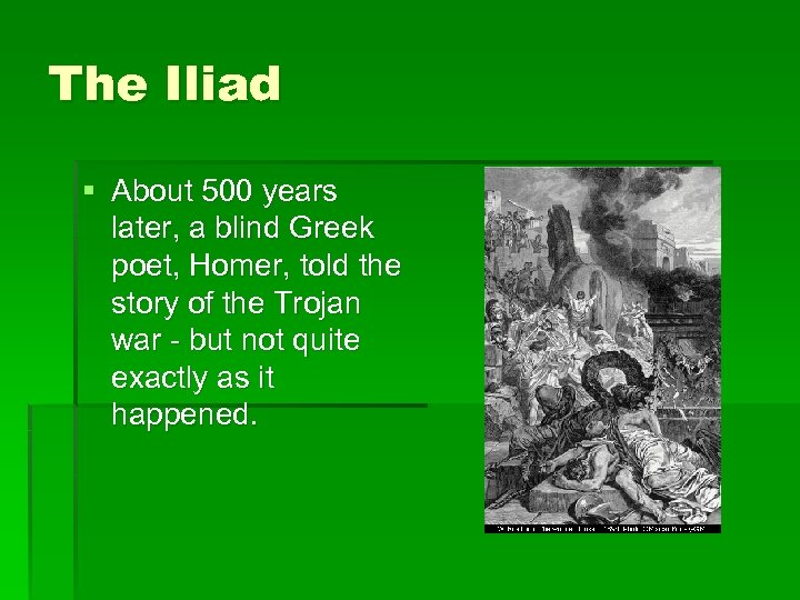 The Iliad § About 500 years later, a blind Greek poet, Homer, told the
