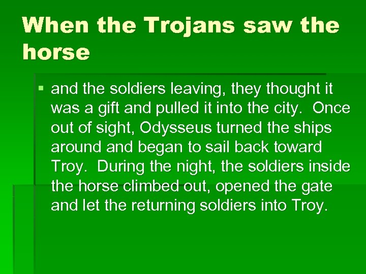 When the Trojans saw the horse § and the soldiers leaving, they thought it