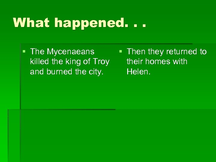 What happened. . . § The Mycenaeans killed the king of Troy and burned
