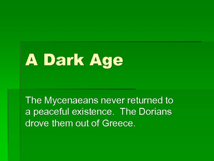 A Dark Age The Mycenaeans never returned to a peaceful existence. The Dorians drove
