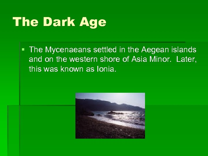 The Dark Age § The Mycenaeans settled in the Aegean islands and on the