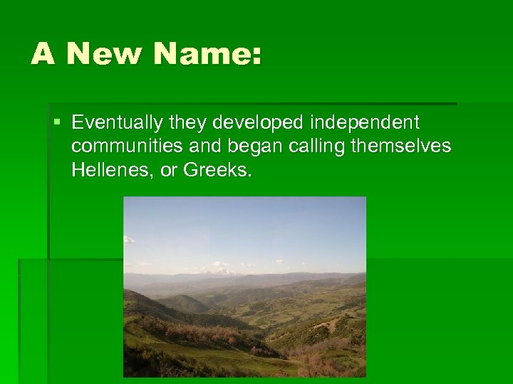 A New Name: § Eventually they developed independent communities and began calling themselves Hellenes,