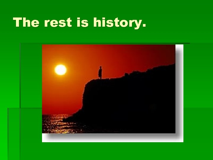 The rest is history.