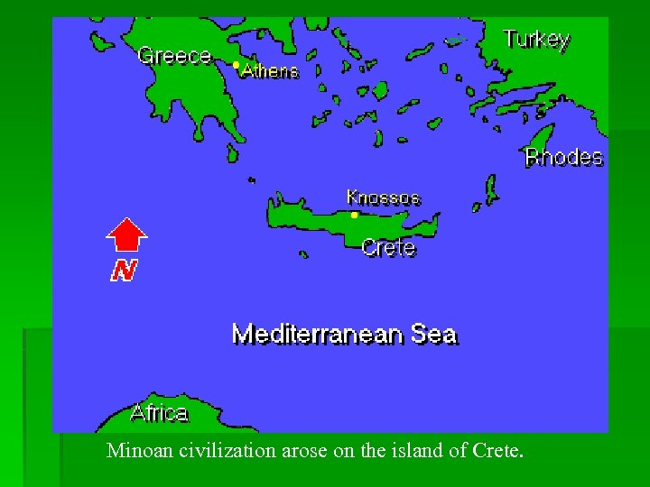 Minoan civilization arose on the island of Crete.