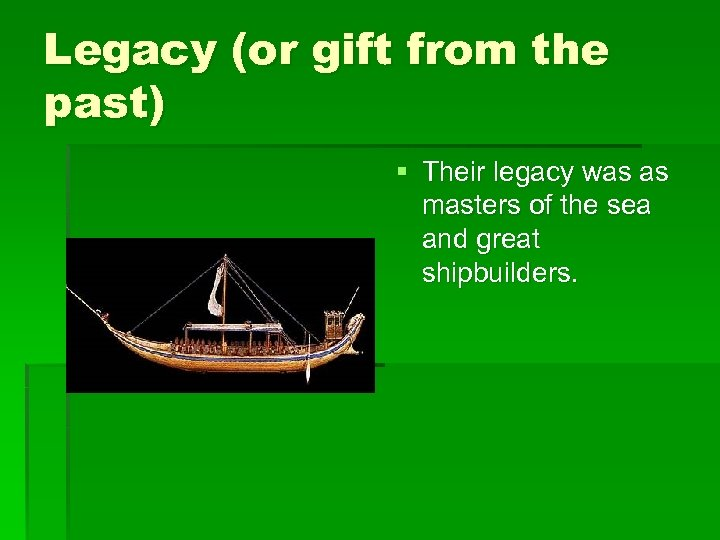 Legacy (or gift from the past) § Their legacy was as masters of the