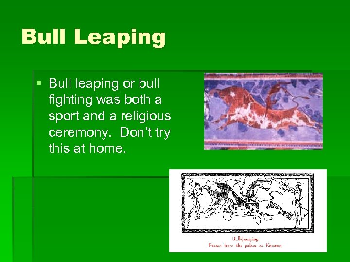 Bull Leaping § Bull leaping or bull fighting was both a sport and a