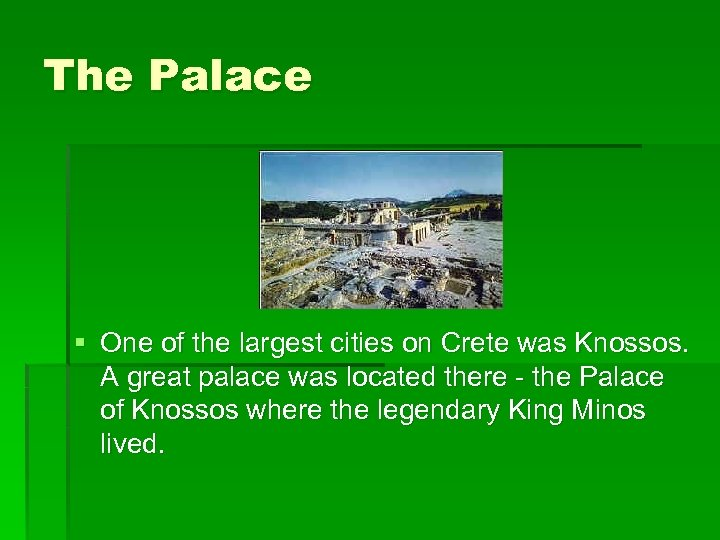 The Palace § One of the largest cities on Crete was Knossos. A great