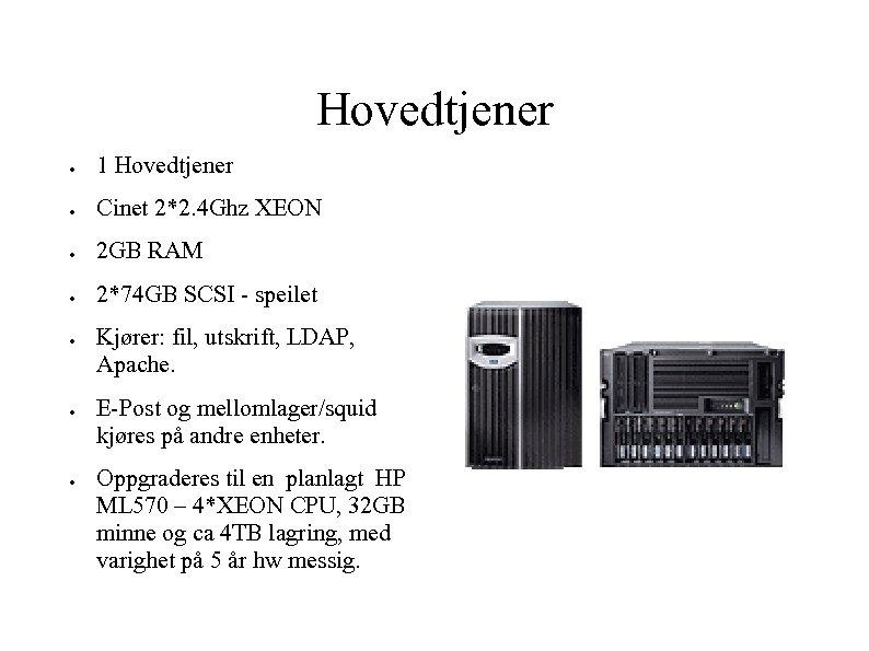 Hovedtjener ● 1 Hovedtjener ● Cinet 2*2. 4 Ghz XEON ● 2 GB RAM