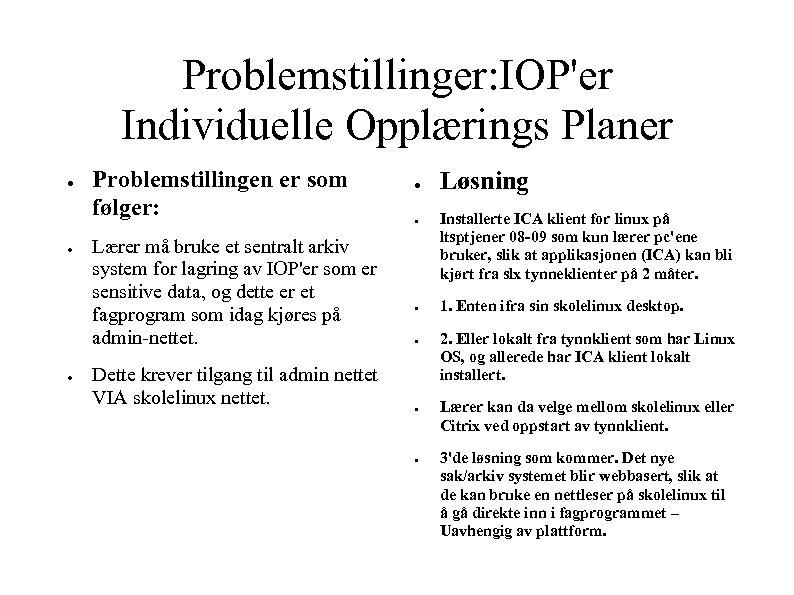 Problemstillinger: IOP'er Individuelle Opplærings Planer ● ● ● Problemstillingen er som følger: Lærer må