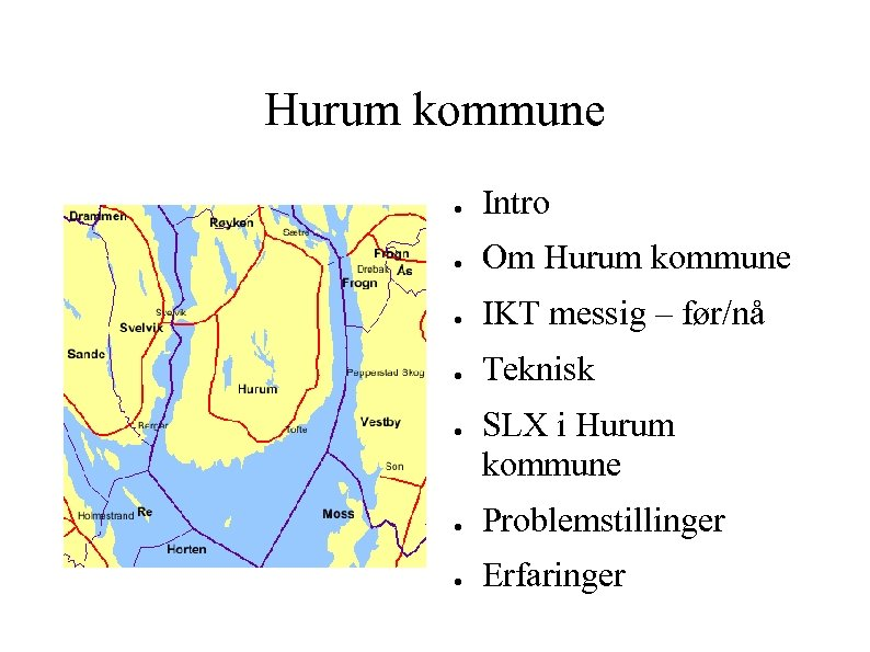 Hurum kommune ● Intro ● Om Hurum kommune ● IKT messig – før/nå ●