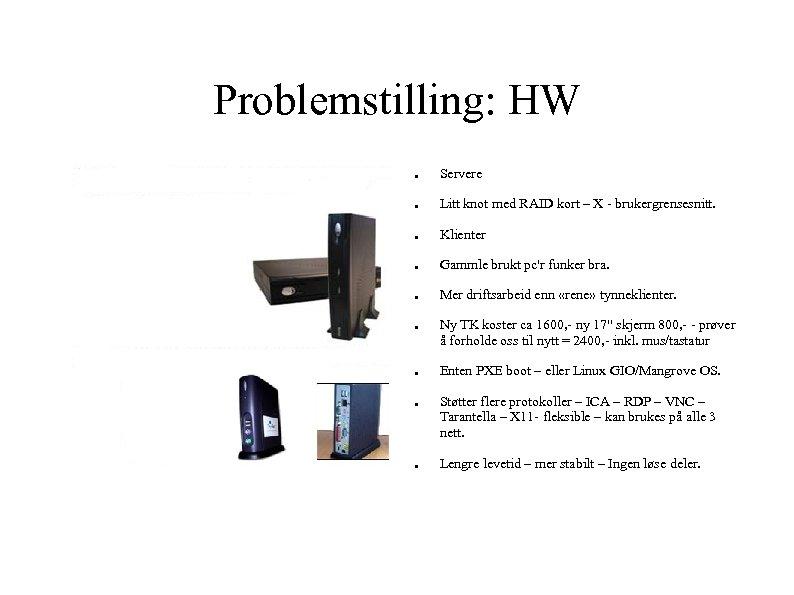 Problemstilling: HW ● Servere ● Litt knot med RAID kort – X - brukergrensesnitt.