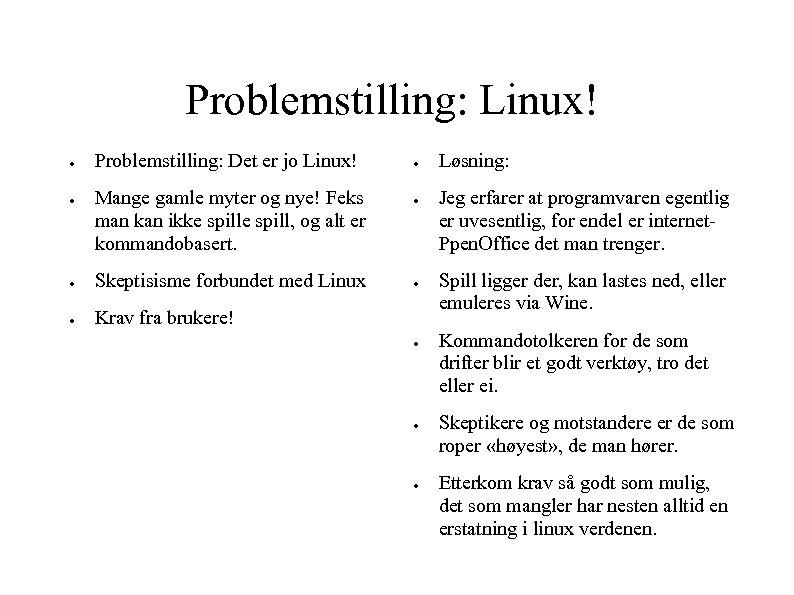 Problemstilling: Linux! ● ● Problemstilling: Det er jo Linux! Mange gamle myter og nye!