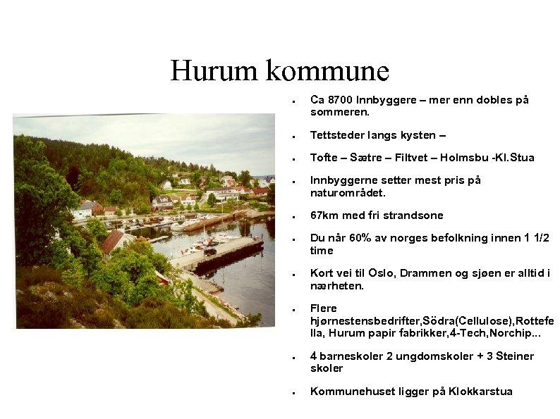 Hurum kommune ● Ca 8700 Innbyggere – mer enn dobles på sommeren. ● Tettsteder