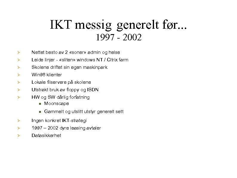 IKT messig generelt før. . . 1997 - 2002 Nettet besto av 2 «soner»