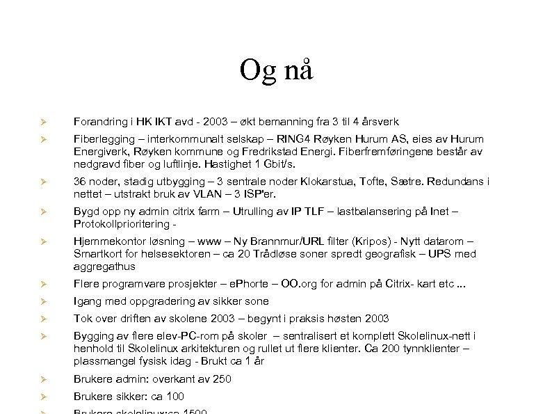 Og nå Forandring i HK IKT avd - 2003 – økt bemanning fra 3