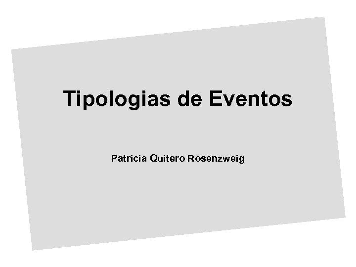 Tipologias de Eventos Patricia Quitero Rosenzweig