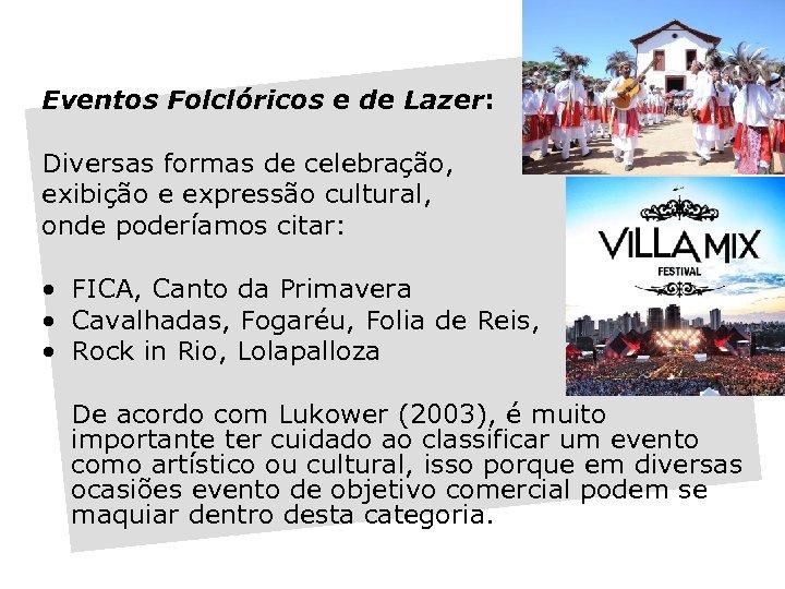 Eventos Folclóricos e de Lazer: Diversas formas de celebração, exibição e expressão cultural, onde
