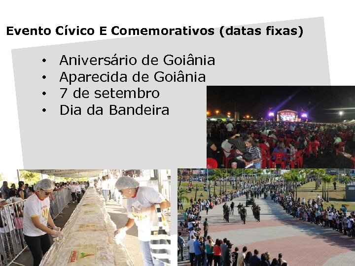 Evento Cívico E Comemorativos (datas fixas) • • Aniversário de Goiânia Aparecida de Goiânia