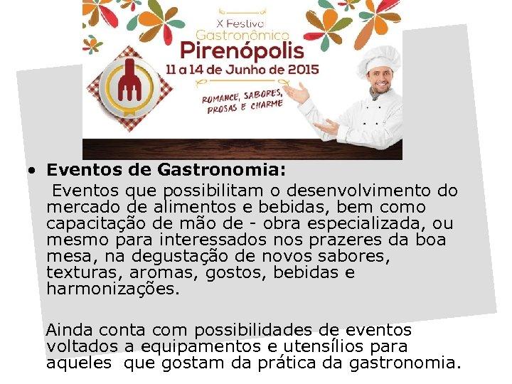 • Eventos de Gastronomia: Eventos que possibilitam o desenvolvimento do mercado de alimentos