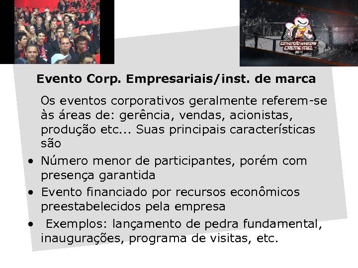 Evento Corp. Empresariais/inst. de marca Os eventos corporativos geralmente referem-se às áreas de: gerência,