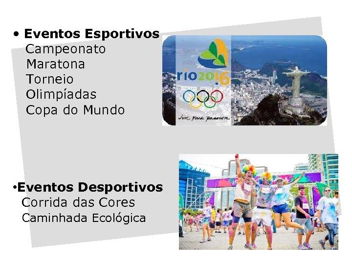 • Eventos Esportivos Campeonato Maratona Torneio Olimpíadas Copa do Mundo • Eventos Desportivos