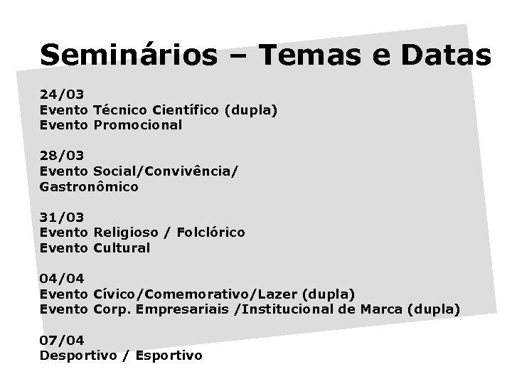 Seminários – Temas e Datas 24/03 Evento Técnico Científico (dupla) Evento Promocional 28/03 Evento