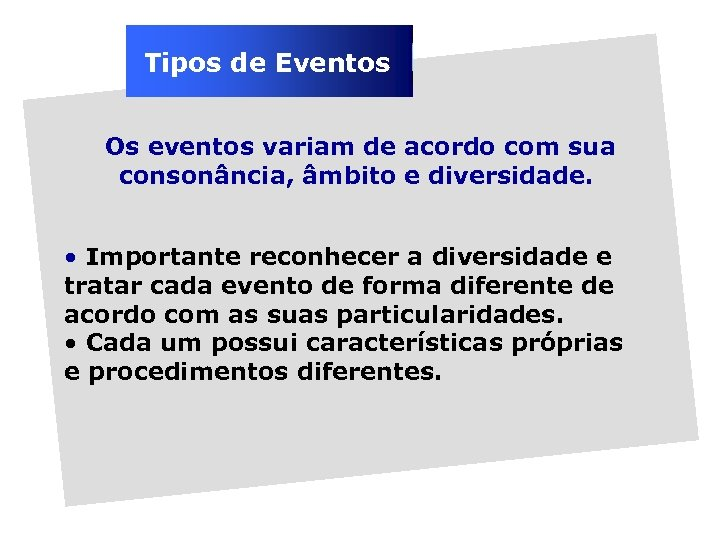 Tipos de Eventos Os eventos variam de acordo com sua consonância, âmbito e diversidade.