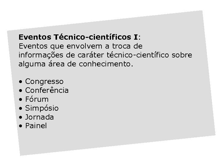 Eventos Técnico-científicos I: Eventos que envolvem a troca de informações de caráter técnico-científico sobre