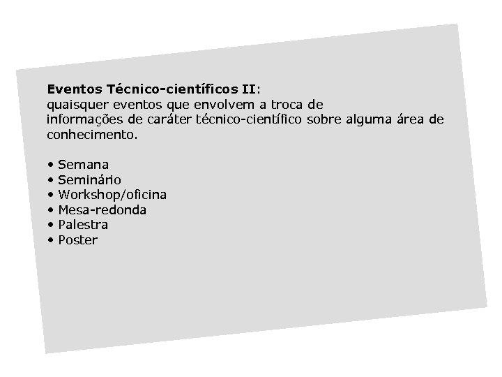 Eventos Técnico-científicos II: quaisquer eventos que envolvem a troca de informações de caráter técnico-científico
