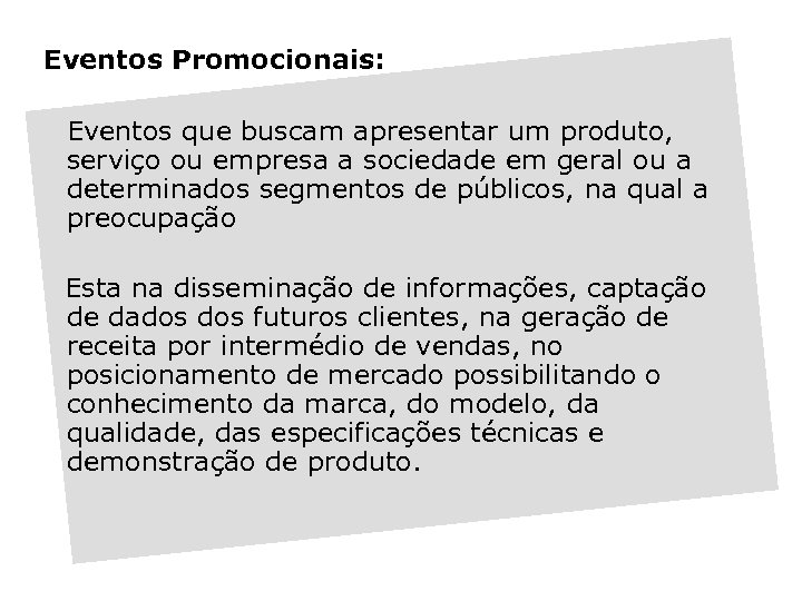 Eventos Promocionais: Eventos que buscam apresentar um produto, serviço ou empresa a sociedade em