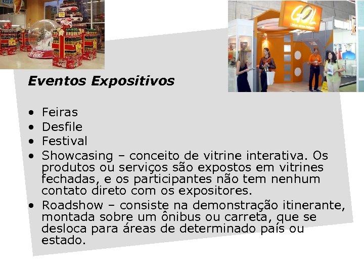 Eventos Expositivos • • Feiras Desfile Festival Showcasing – conceito de vitrine interativa. Os