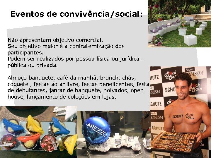 Eventos de convivência/social: Não apresentam objetivo comercial. Seu objetivo maior é a confraternização dos