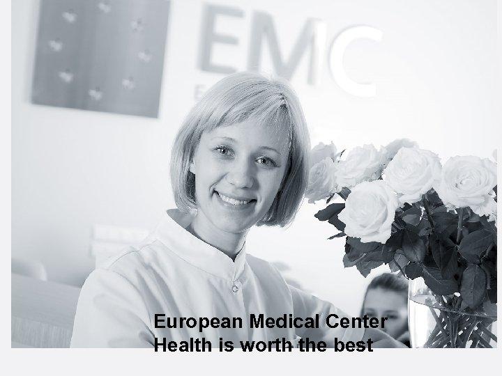 European Medical Center Health is worth the best