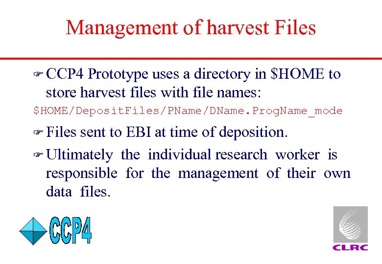 Management of harvest Files F CCP 4 Prototype uses a directory in $HOME to