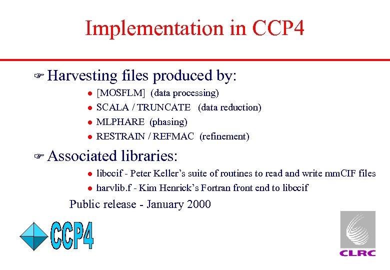 Implementation in CCP 4 F Harvesting l l [MOSFLM] (data processing) SCALA / TRUNCATE