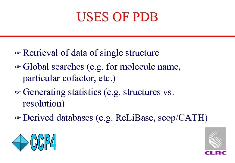 USES OF PDB F Retrieval of data of single structure F Global searches (e.
