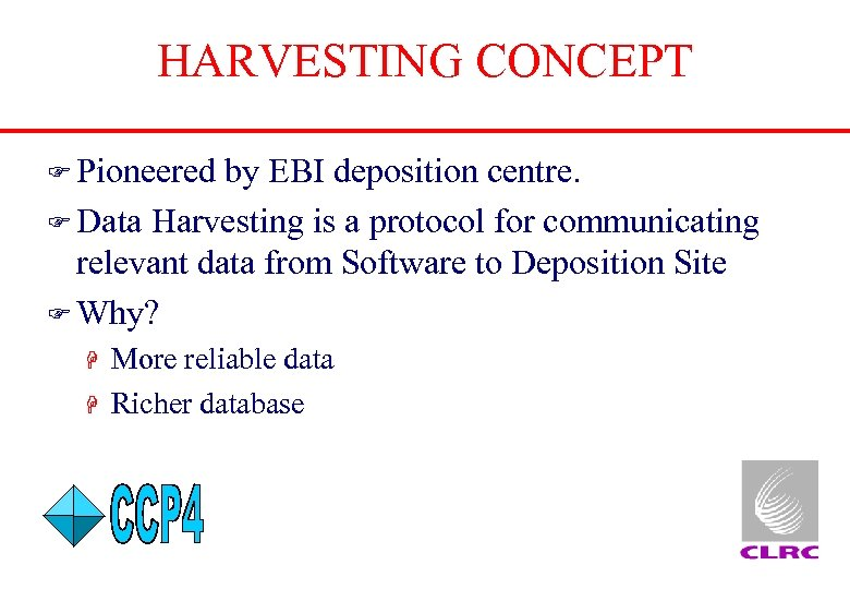 HARVESTING CONCEPT F Pioneered by EBI deposition centre. F Data Harvesting is a protocol