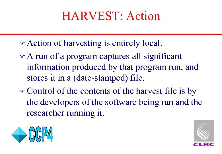 HARVEST: Action F Action of harvesting is entirely local. F A run of a