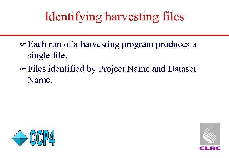 Identifying harvesting files F Each run of a harvesting program produces a single file.