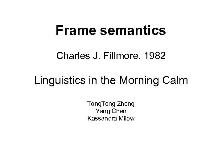 Frame semantics Charles J. Fillmore, 1982 Linguistics in the Morning Calm Tong Zheng Yang