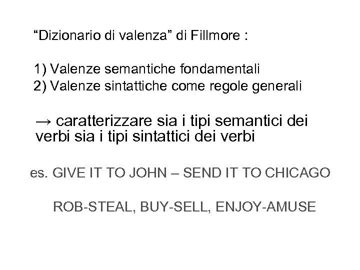 """""""Dizionario di valenza"""" di Fillmore : 1) Valenze semantiche fondamentali 2) Valenze sintattiche"""